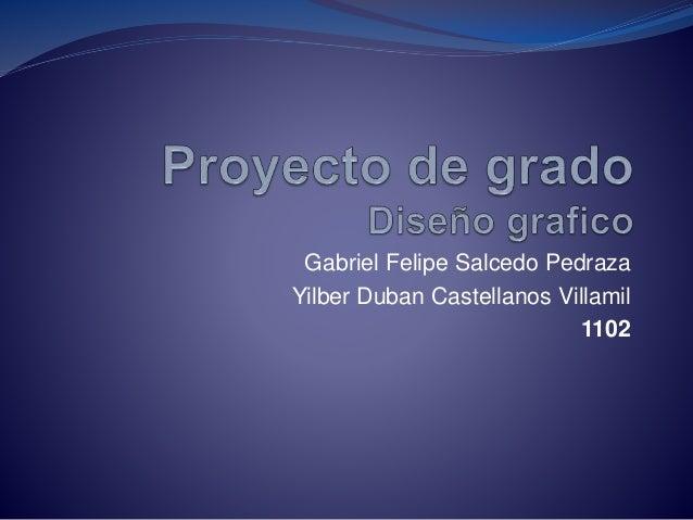 Gabriel Felipe Salcedo Pedraza Yilber Duban Castellanos Villamil 1102