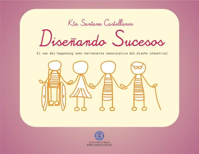 Disenando Sucesos El uso del happening como herramienta comunicativa del diseño industrial Kta Santana Castellanos