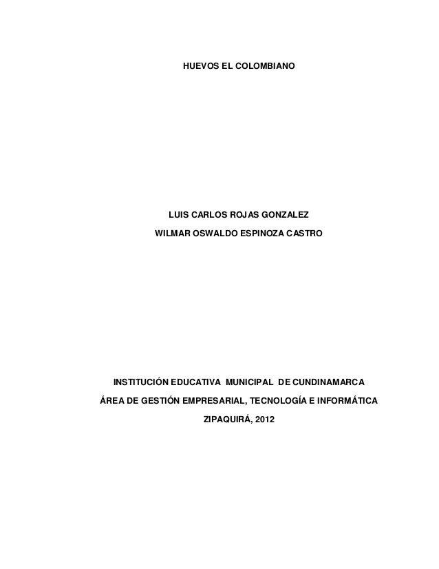 HUEVOS EL COLOMBIANO             LUIS CARLOS ROJAS GONZALEZ          WILMAR OSWALDO ESPINOZA CASTRO  INSTITUCIÓN EDUCATIVA...