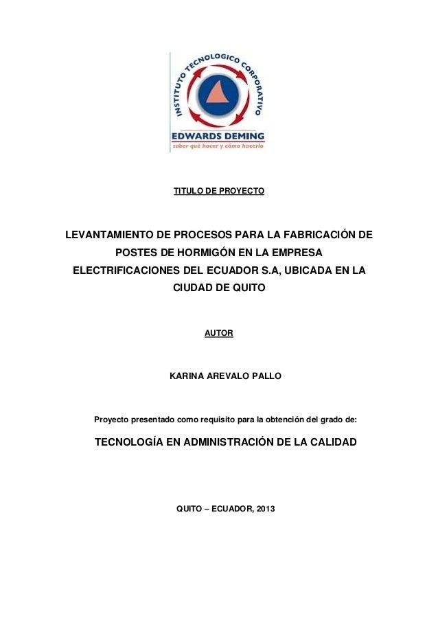 TITULO DE PROYECTO  LEVANTAMIENTO DE PROCESOS PARA LA FABRICACIÓN DE POSTES DE HORMIGÓN EN LA EMPRESA ELECTRIFICACIONES DE...