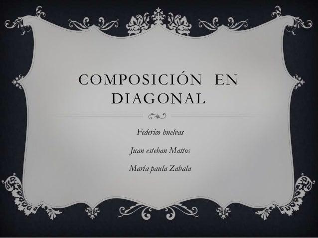 COMPOSICIÓN EN   DIAGONAL      Federico buelvas    Juan esteban Mattos    María paula Zabala