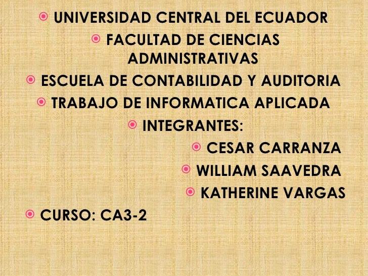 <ul><li>UNIVERSIDAD CENTRAL DEL ECUADOR  </li></ul><ul><li>FACULTAD DE CIENCIAS ADMINISTRATIVAS </li></ul><ul><li>ESCUELA ...