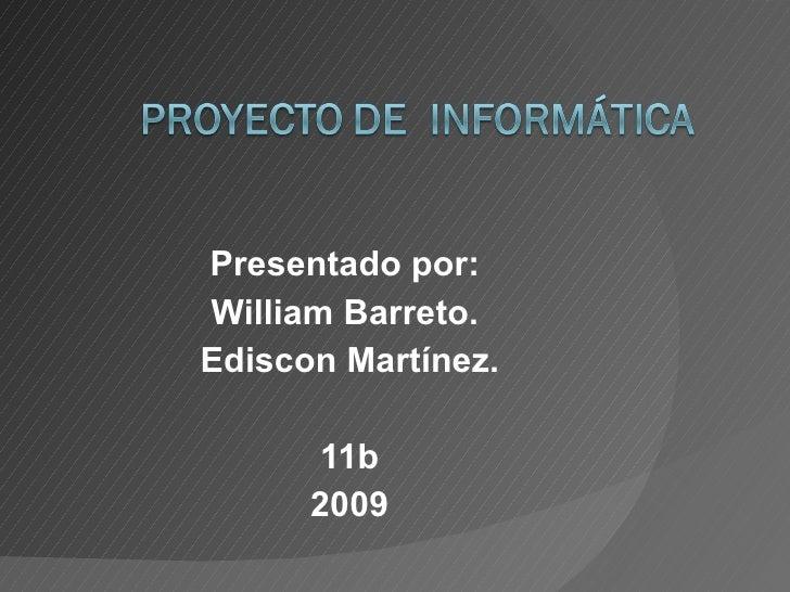 Presentado por:  William Barreto.  Ediscon Martínez. 11b 2009