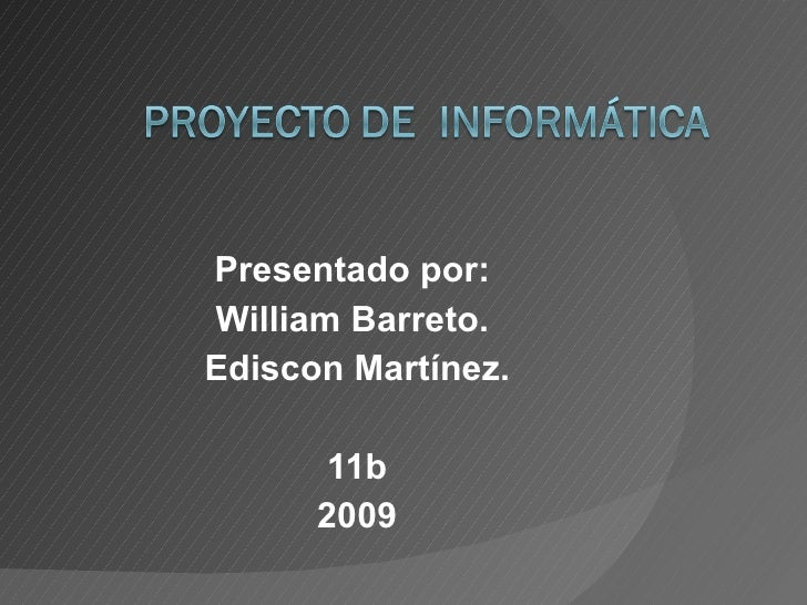 Presentado por:  William Barreto.  Ediscon Martínez. 11b 2009