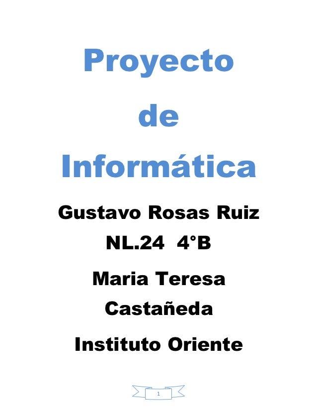 Proyecto       deInformáticaGustavo Rosas Ruiz    NL.24 4°B   Maria Teresa    Castañeda Instituto Oriente         1