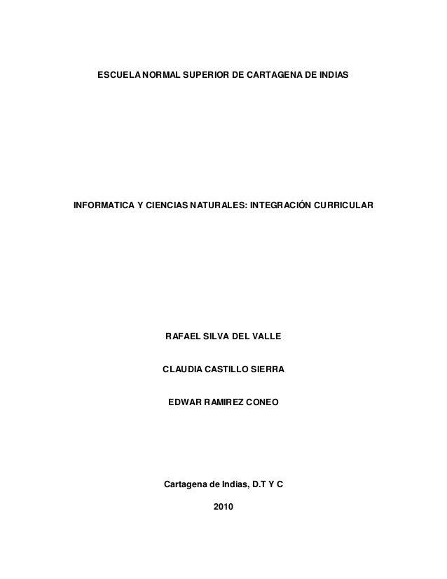 ESCUELA NORMAL SUPERIOR DE CARTAGENA DE INDIAS INFORMATICA Y CIENCIAS NATURALES: INTEGRACIÓN CURRICULAR RAFAEL SILVA DEL V...