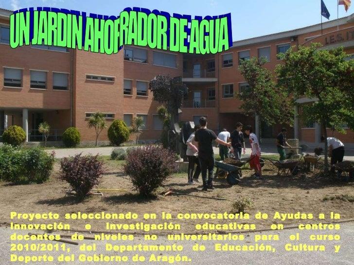 UN JARDIN AHORRADOR DE AGUA Proyecto seleccionado en la convocatoria de Ayudas a la innovación e investigación educativas ...
