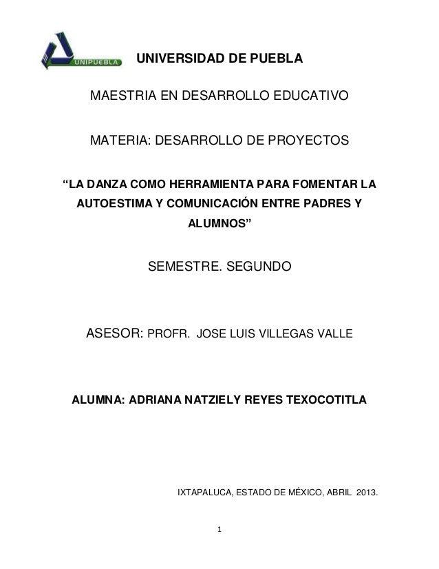 """1UNIVERSIDAD DE PUEBLAMAESTRIA EN DESARROLLO EDUCATIVOMATERIA: DESARROLLO DE PROYECTOS""""LA DANZA COMO HERRAMIENTA PARA FOME..."""