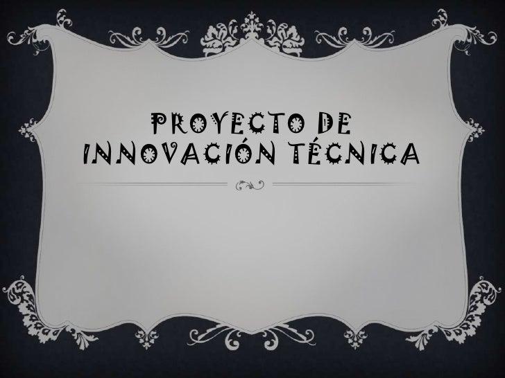 Proyecto de innovación técnica