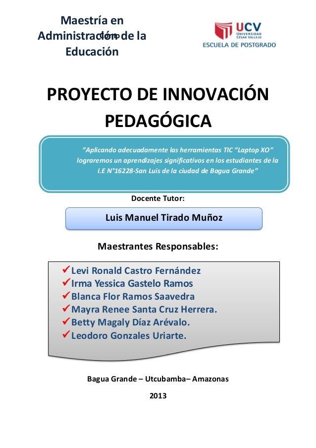 ComoPROYECTO DE INNOVACIÓNPEDAGÓGICADocente Tutor:Maestrantes Responsables:Bagua Grande – Utcubamba– Amazonas2013Maestría ...