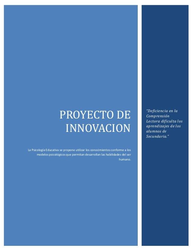 PROYECTO DE INNOVACION La Psicología Educativa se propone utilizar los conocimientos conforme a los modelos psicológicos q...