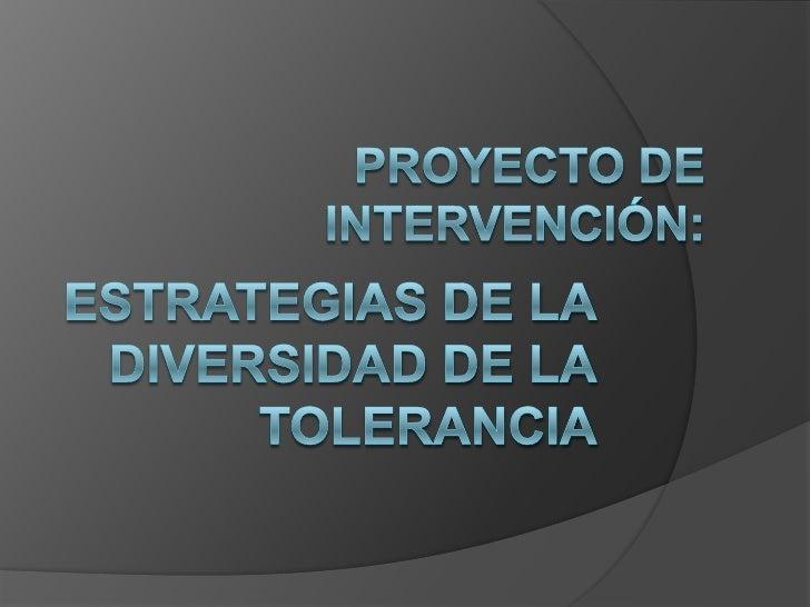 Problemática     El contexto de la diversidad de la    tolerancia nos pide una modificación no    solo desde un enfoque p...