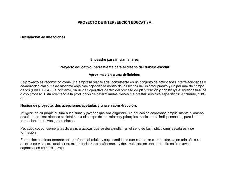 PROYECTO DE INTERVENCIÓN EDUCATIVA<br />Declaración de intenciones<br />Encuadre para iniciar la tarea<br />Proyecto educa...