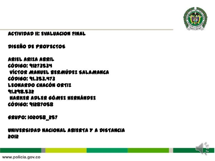 ACTIVIDAD 11: EVALUACION FINALDISEÑO DE PROYECTOSARIEL ARIZA ABRILCÓDIGO: 91273534 VÍCTOR MANUEL BERMÚDEZ SALAMANCACÓDIGO:...