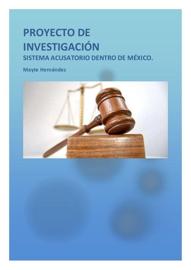 PROYECTO DEINVESTIGACIÓNSISTEMA ACUSATORIO DENTRO DE MÉXICO.Mayte Hernández