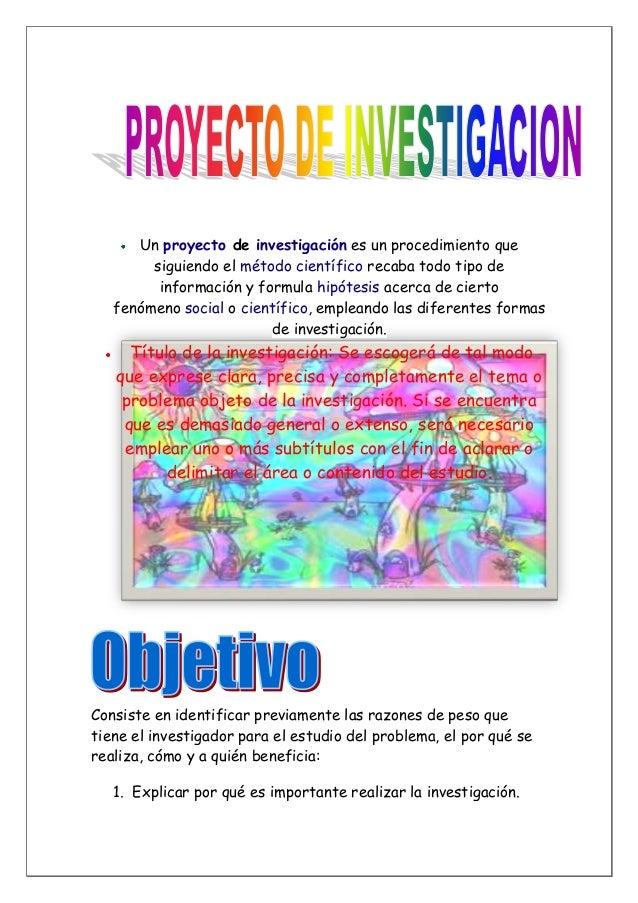 Un proyecto de investigación es un procedimiento que siguiendo el método científico recaba todo tipo de información y form...