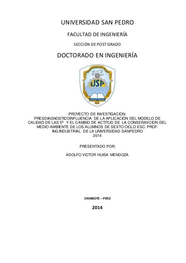 UNIVERSIDAD SAN PEDRO FACULTAD DE INGENIERÍA SECCIÓN DE POST GRADO DOCTORADO EN INGENIERÍA PROYECTO DE INVESTIGACION: PRES...