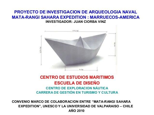 PROYECTO DE INVESTIGACION DE ARQUEOLOGIA NAVAL MATA-RANGI SAHARA EXPEDITION : MARRUECOS-AMERICA INVESTIGADOR: JUAN CIORBA ...