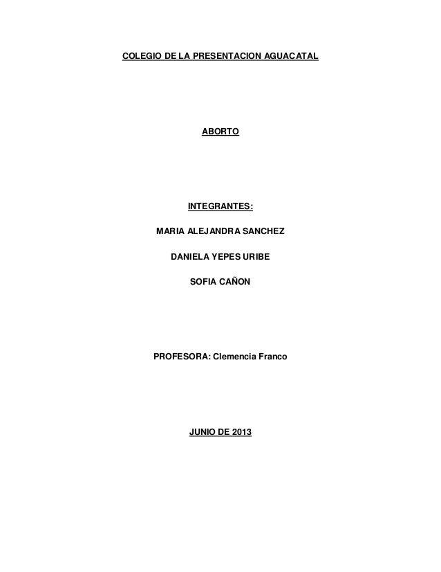 COLEGIO DE LA PRESENTACION AGUACATAL ABORTO INTEGRANTES: MARIA ALEJANDRA SANCHEZ DANIELA YEPES URIBE SOFIA CAÑON PROFESORA...