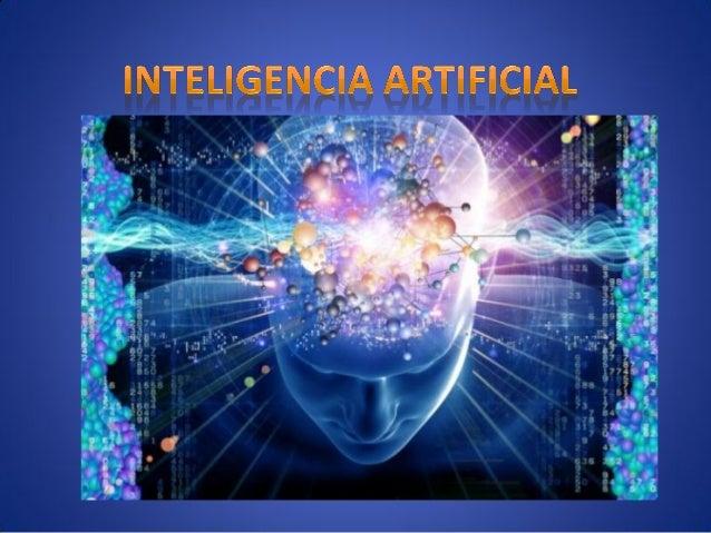 ¿QUE ES LA INTELIGENCIA ARTIFICIAL? La inteligencia artificial es considerada una rama de la computación y relaciona un fe...