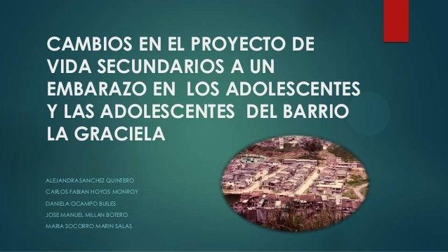 CAMBIOS EN EL PROYECTO DE VIDA SECUNDARIOS A UN EMBARAZO EN LOS ADOLESCENTES Y LAS ADOLESCENTES DEL BARRIO LA GRACIELA ALE...