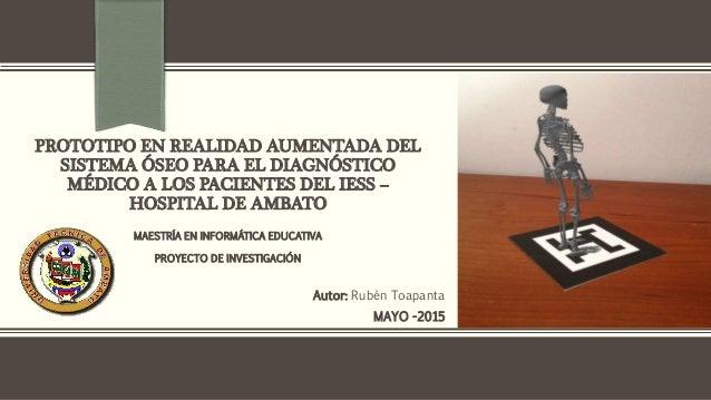 PROTOTIPO EN REALIDAD AUMENTADA DEL SISTEMA ÓSEO PARA EL DIAGNÓSTICO MÉDICO A LOS PACIENTES DEL IESS – HOSPITAL DE AMBATO ...
