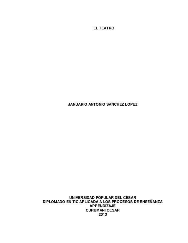 EL TEATRO  JANUARIO ANTONIO SANCHEZ LOPEZ  UNIVERSIDAD POPULAR DEL CESAR DIPLOMADO EN TIC APLICADA A LOS PROCESOS DE ENSEÑ...