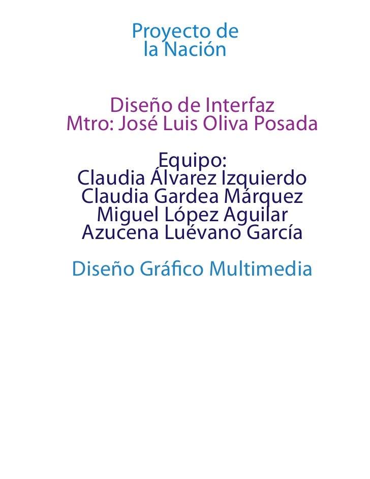 Proyecto de         la Nación      Diseño de Interfaz Mtro: José Luis Oliva Posada           Equipo:  Claudia Álvarez Izqu...