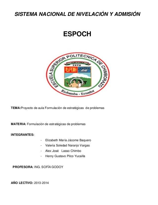 SISTEMA NACIONAL DE NIVELACIÓN Y ADMISIÓNESPOCHTEMA:Proyecto de aula Formulación de estratégicas de problemasMATERIA: Form...