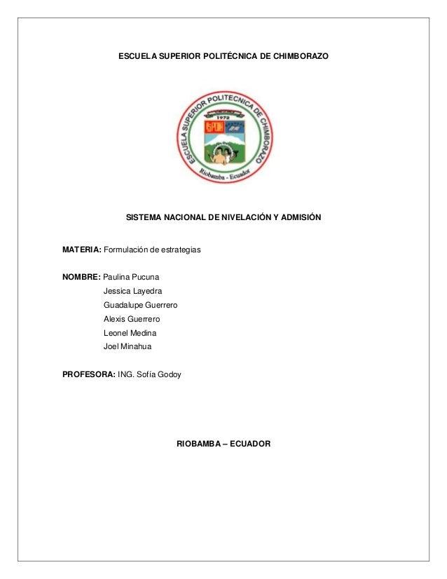 ESCUELA SUPERIOR POLITÉCNICA DE CHIMBORAZOSISTEMA NACIONAL DE NIVELACIÓN Y ADMISIÓNMATERIA: Formulación de estrategiasNOMB...