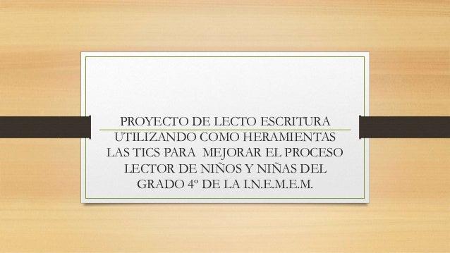 PROYECTO DE LECTO ESCRITURA UTILIZANDO COMO HERAMIENTAS LAS TICS PARA MEJORAR EL PROCESO LECTOR DE NIÑOS Y NIÑAS DEL GRADO...