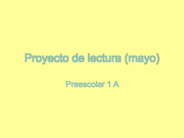 Proyecto de lectura (mayo) Preescolar 1 A