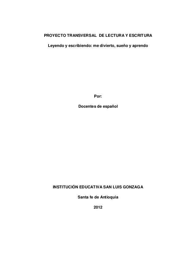 PROYECTO TRANSVERSAL DE LECTURA Y ESCRITURA Leyendo y escribiendo: me divierto, sueño y aprendo Por: Docentes de español I...