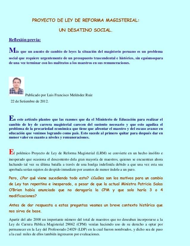 PROYECTO DE LEY DE REFORMA MAGISTERIAL:                               UN DESATINO SOCIAL.Reflexión previa:Más que un asunt...