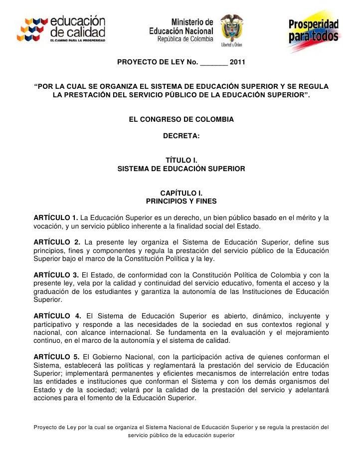 """PROYECTO DE LEY No. _______ 2011""""POR LA CUAL SE ORGANIZA EL SISTEMA DE EDUCACIÓN SUPERIOR Y SE REGULA    LA PRESTACIÓN DEL..."""