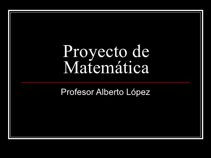 Proyecto de Matemática Profesor Alberto López