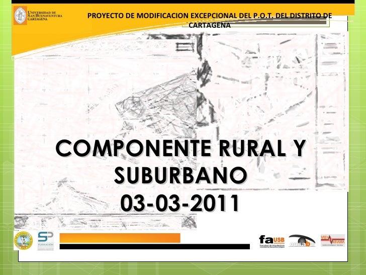 COMPONENTE RURAL Y SUBURBANO 03-03-2011 PROYECTO DE MODIFICACION EXCEPCIONAL DEL P.O.T. DEL DISTRITO DE CARTAGENA