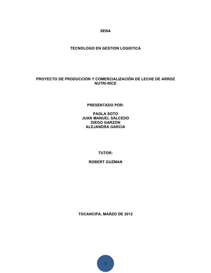 SENA              TECNOLOGO EN GESTION LOGISTICAPROYECTO DE PRODUCCIÓN Y COMERCIALIZACIÓN DE LECHE DE ARROZ               ...