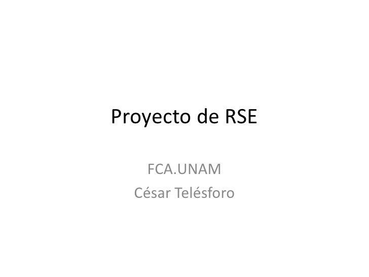 Proyecto de RSE<br />FCA.UNAM<br />César Telésforo<br />