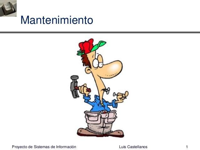 Proyecto de sistemas de información   luis castellanos (mantenimiento)