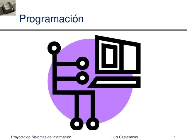 Programación Luis Castellanos 1Proyecto de Sistemas de Información
