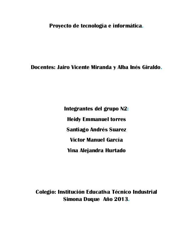 Proyecto de tecnología e informática. Docentes: Jairo Vicente Miranda y Alba Inés Giraldo. Integrantes del grupo N2: Heidy...