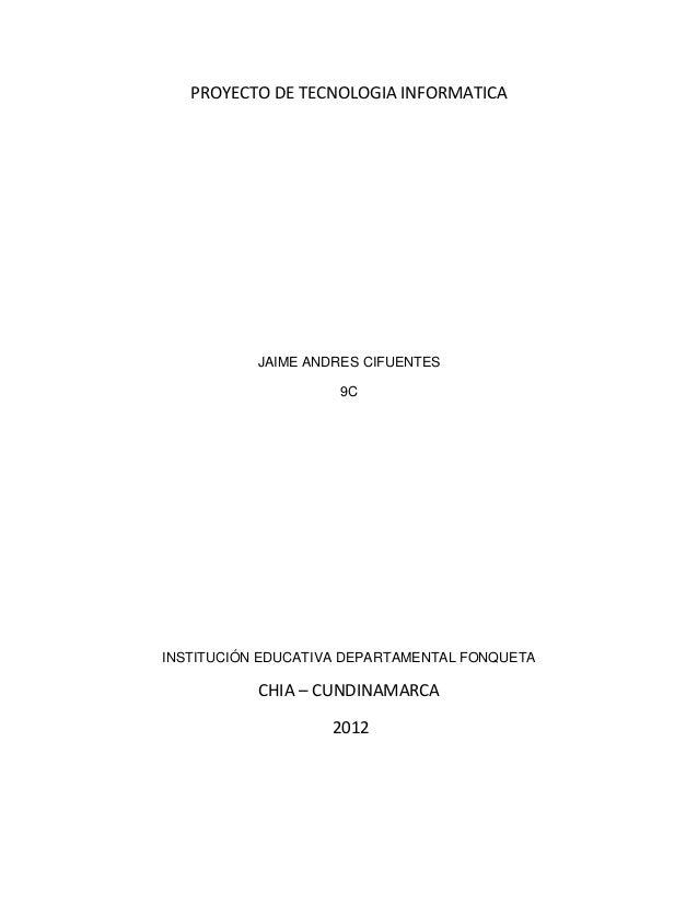 PROYECTO DE TECNOLOGIA INFORMATICA           JAIME ANDRES CIFUENTES                    9CINSTITUCIÓN EDUCATIVA DEPARTAMENT...