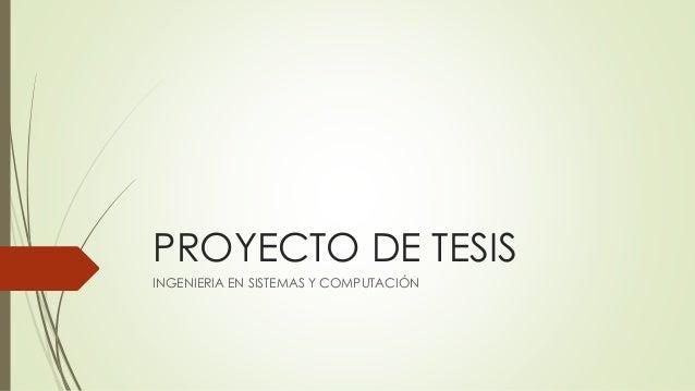 PROYECTO DE TESIS  INGENIERIA EN SISTEMAS Y COMPUTACIÓN