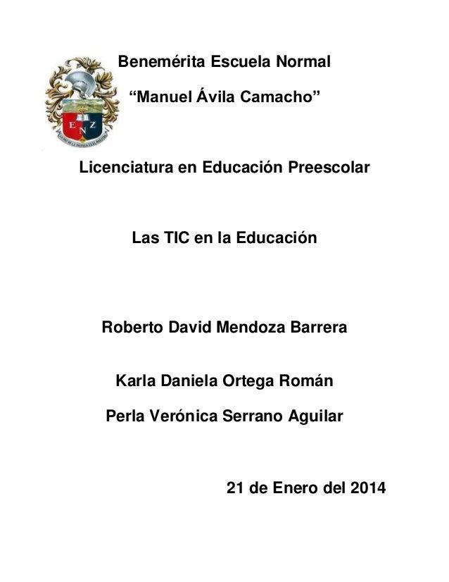 """Benemérita Escuela Normal """"Manuel Ávila Camacho""""  Licenciatura en Educación Preescolar  Las TIC en la Educación  Roberto D..."""