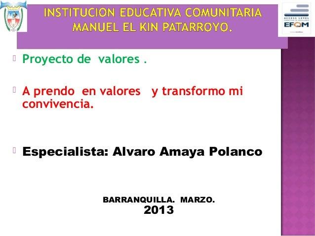    Proyecto de valores .   A prendo en valores y transformo mi    convivencia.   Especialista: Alvaro Amaya Polanco    ...