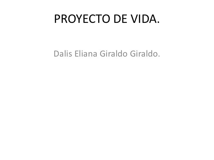 PROYECTO DE VIDA.<br />Dalis Eliana Giraldo Giraldo.<br />