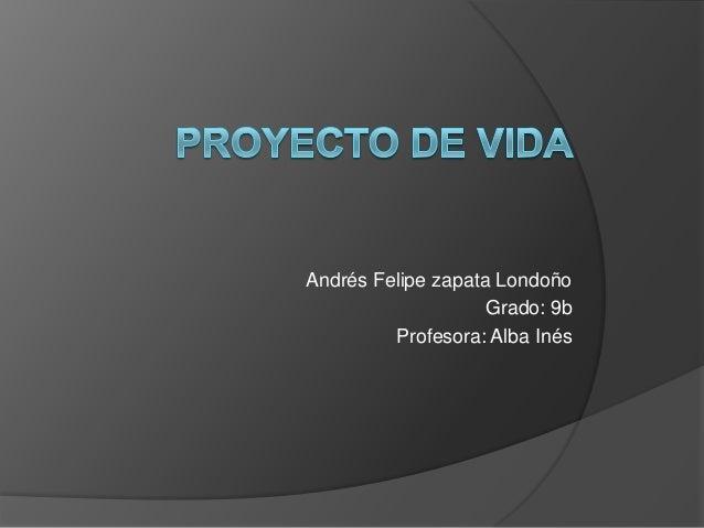 Andrés Felipe zapata Londoño Grado: 9b Profesora: Alba Inés