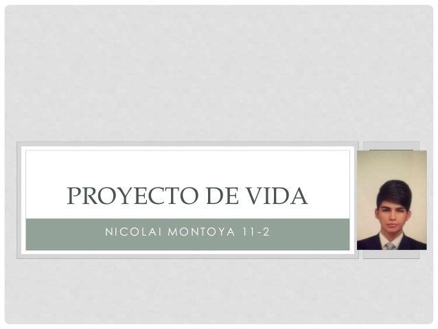 PROYECTO DE VIDA  NICOLAI MONTOYA 1 1 - 2