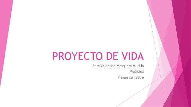 PROYECTO DE VIDA Sara Valentina Mosquera Murillo Medicina Primer semestre